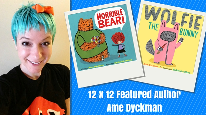 12 X 12 January Featured Author Ame Dyckman