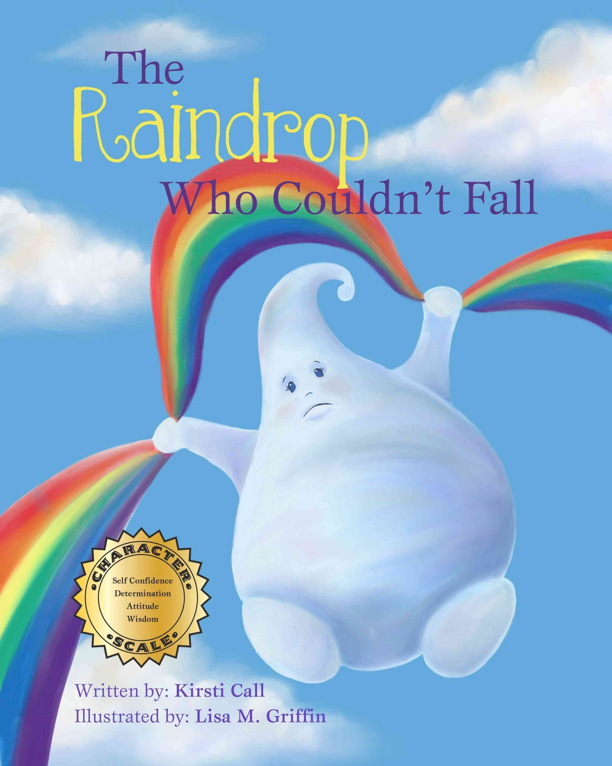 The Raindrop Who Couldn't Fall By Kirsti Call