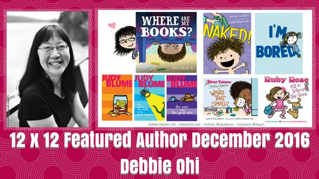 12 X 12 December 2016 Featured Author – Debbie Ohi