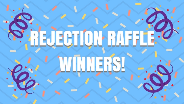 Rejection Raffle Winners!