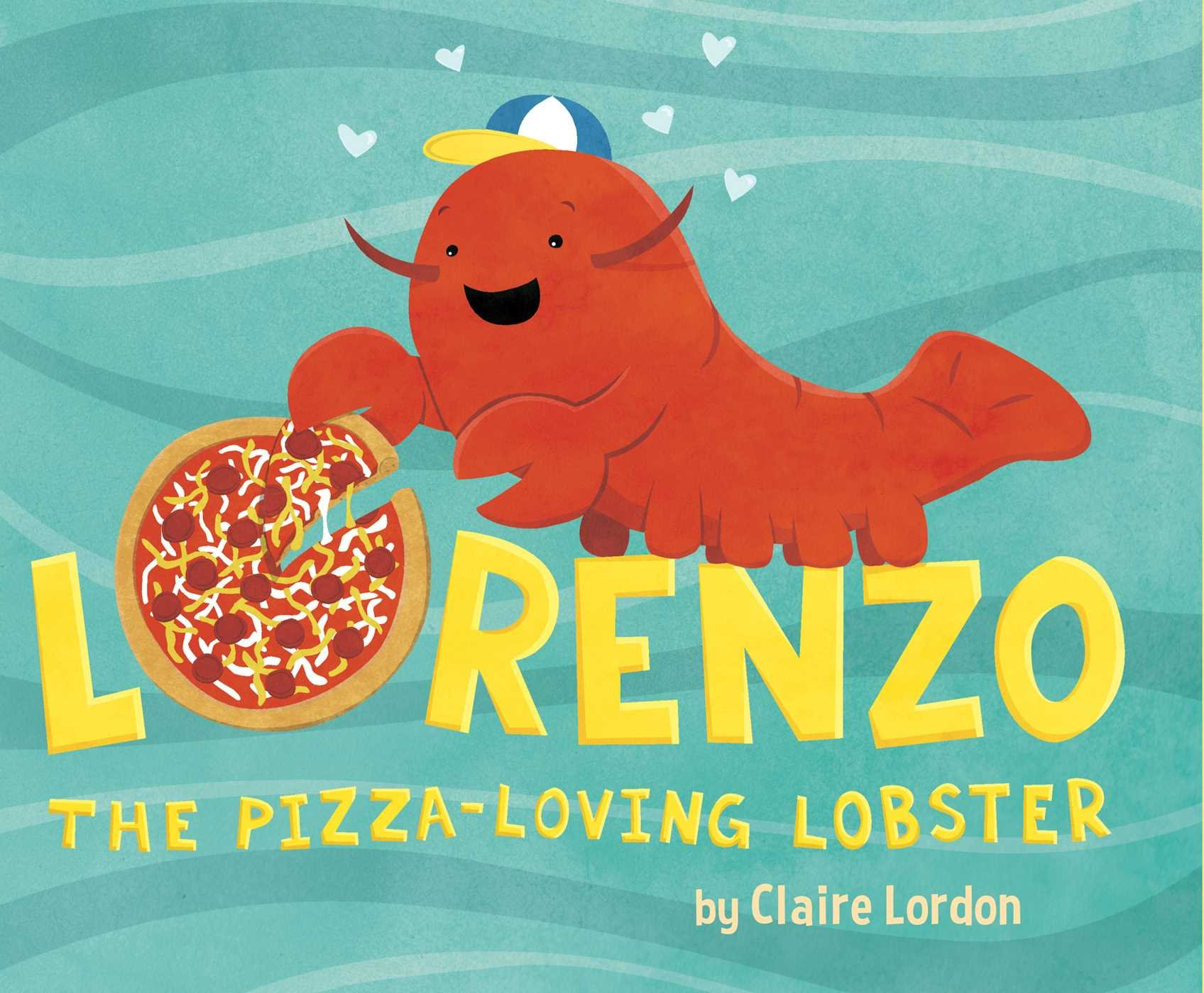 Lorenzo the Pizza-Loving Lobster by Claire Lordon