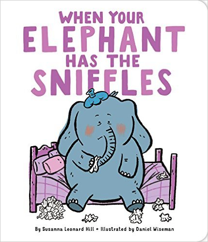 When Your Elephant has the Sniffles by Susanna Leonard Hill