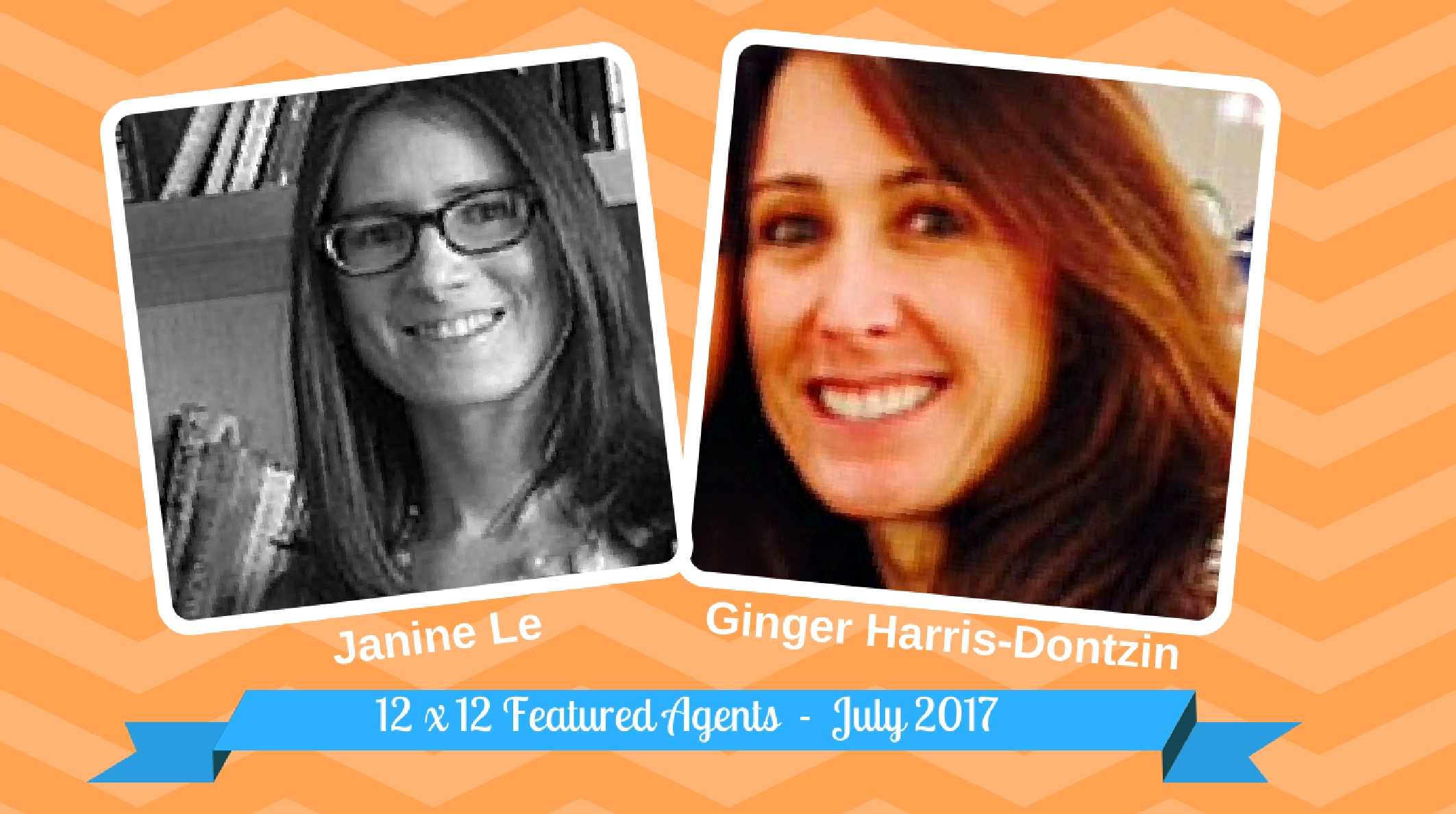 Janine Le & Ginger Harris – 12 X 12 Featured Agents July 2017