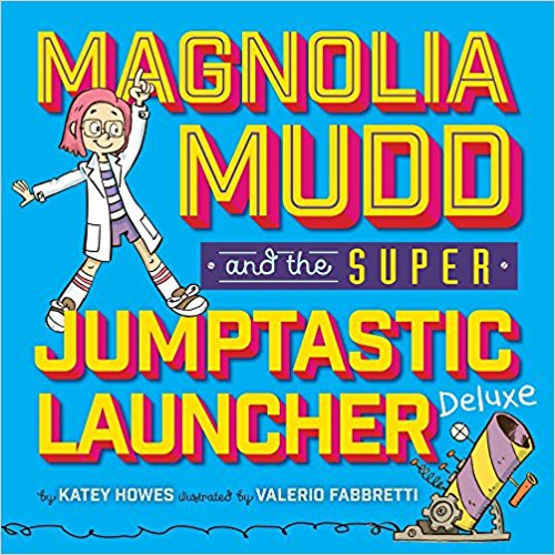Magnolia Mudd and the Super Jumptastic Launcher by Katey Howes