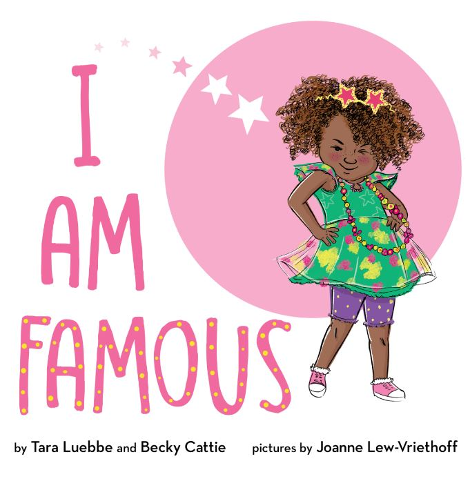 I AM FAMOUS by Tara Luebbe and Becky Cattie