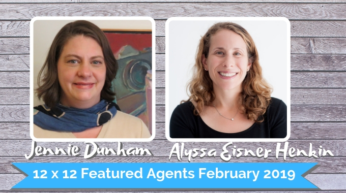 Jennie Dunham & Alyssa Eisner Henken – 12 X 12 Featured Agents February 2019