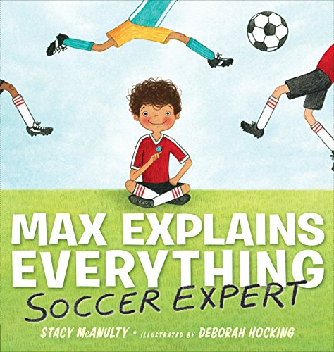 Max Explains Everything Soccer Expert by Stacy McAnulty 02-19-19