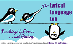 Lyrical Language Lab: Punching Up Prose With Poetry – Renee LaTulippe