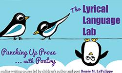 Lyrical Language Lab: Punching Up Prose With Poetry – Renee LaTulippe