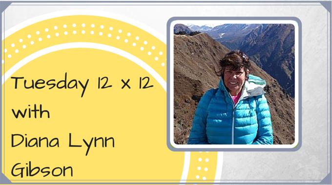 Tuesday 12 X 12 – Diana Lynn Gibson
