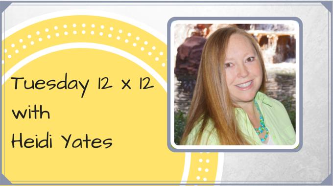Tuesday 12 X 12 – Heidi Yates