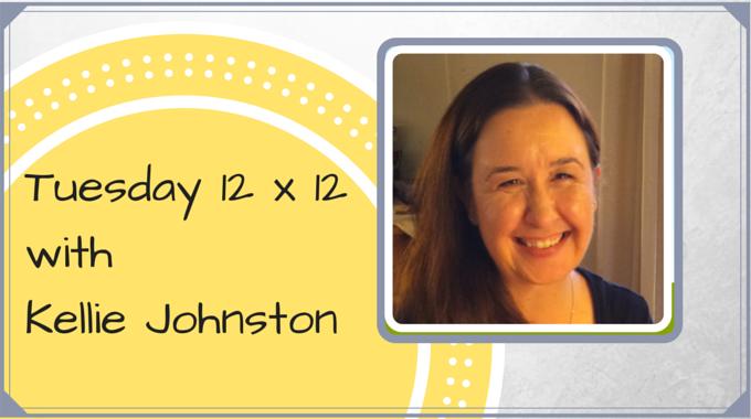 Tuesday 12 X 12 – Kellie Johnston