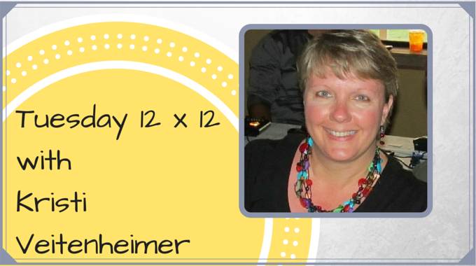Tuesday 12 X 12 - Kristi Veitenheimer