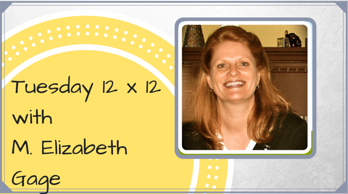 Tuesday 12 X 12 – M. Elizabeth Gage