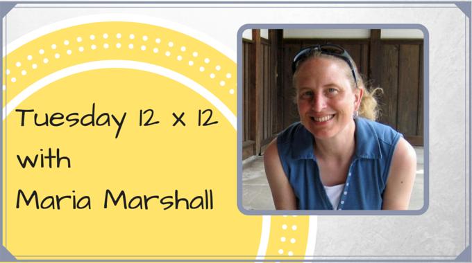 Tuesday 12 X 12 – Maria Marshall
