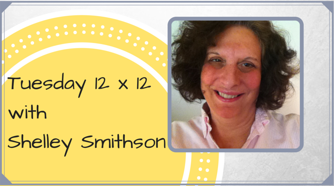 Tuesday 12 X 12 – Shelley Smithson