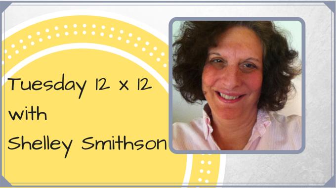 Tuesday 12 X 12 – Shelley Smithson