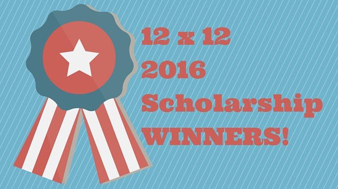 Meet Our 2016 12 X 12 Scholarship Winners!