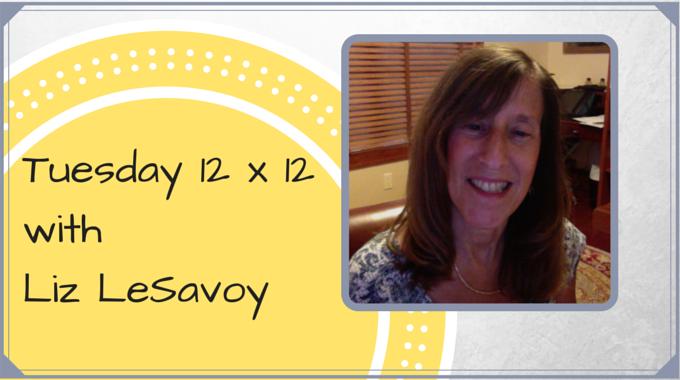 Tuesday 12 X 12 – Liz LeSavoy