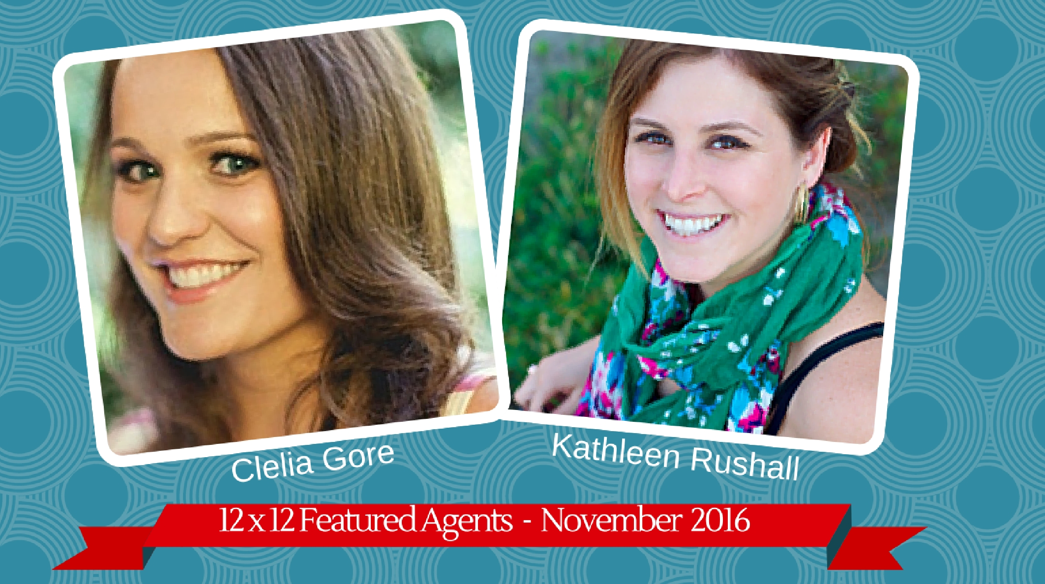 Clelia Gore & Kathleen Rushall – 12 X 12 Featured Agents November 2016