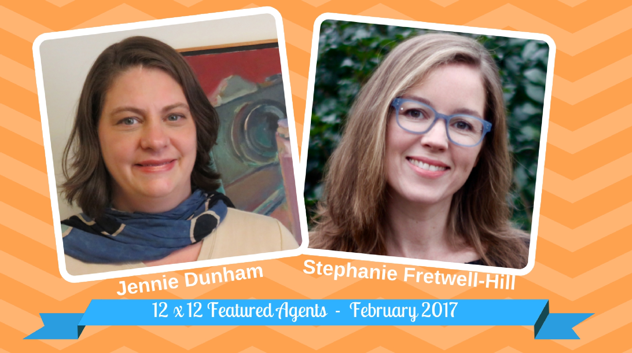 Jennie Dunham & Stephanie Fretwell-Hill – 12 X 12 February 2017 Featured Agents