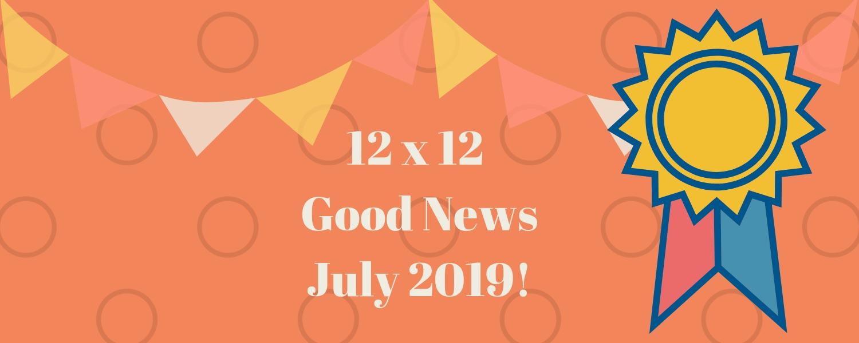 12 X 12 July 2019 Good News!