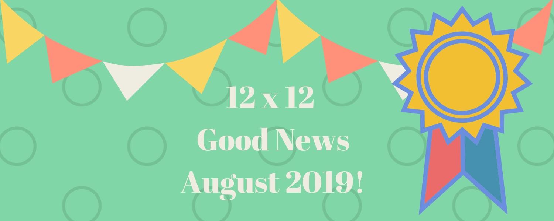 12 X 12 August 2019 Good News!