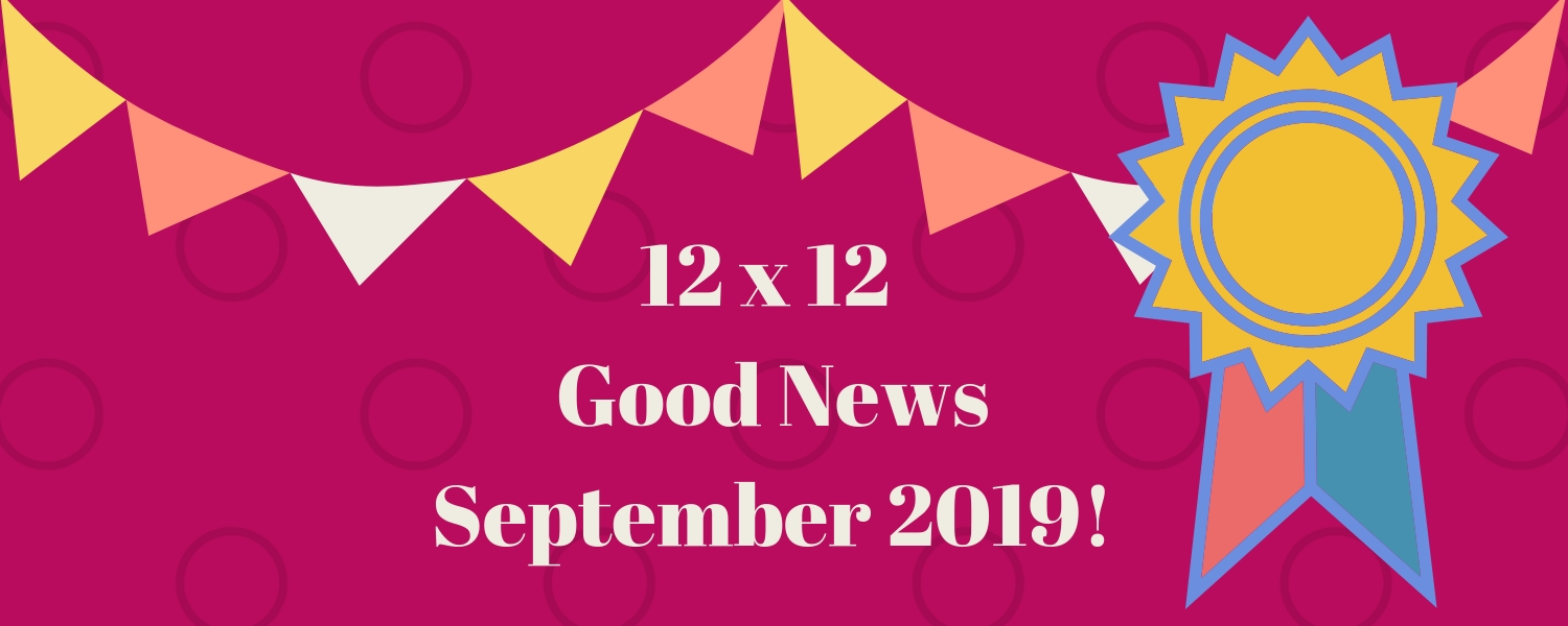 12 X 12 September 2019 Good News!