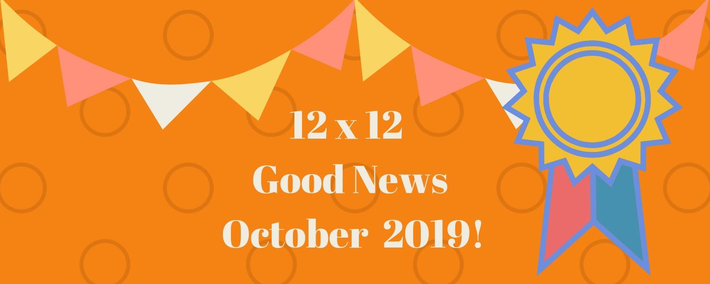 12 X 12 October 2019 Good News!