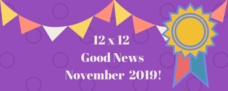 12 X 12 November 2019 Good News!