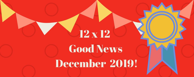 12 X 12 December 2019 Good News!